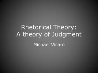 Rhetorical Theory: A theory of Judgment
