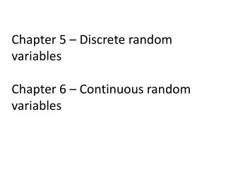 Chapter 5 – Discrete random variables Chapter 6 – Continuous random variables