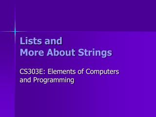 Lists and  More About  Strings
