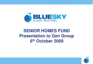 SENIOR HOMES FUND Presentation to Gen Group 6 th  October 2009