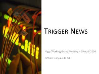 Trigger News