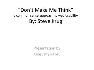"""""""Don't Make Me Think"""" a common sense approach to web usability By: Steve Krug"""