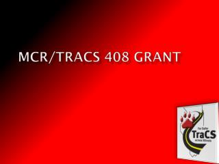 MCR/ TraCS  408 Grant