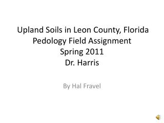 Upland Soils in Leon County, Florida  Pedology Field  Assignment Spring 2011 Dr. Harris