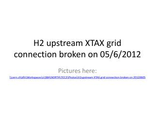 H2  upstream  XTAX  grid connection broken  on 05/6/2012