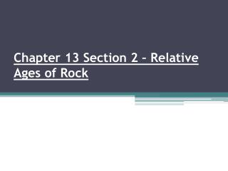 Chapter 13 Section 2 � Relative Ages of Rock