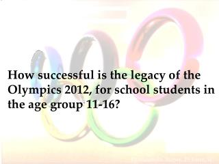 How successful is the legacy of the Olympics 2012, for school students in the age group 11-16?