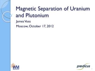 Magnetic Separation of Uranium and Plutonium