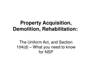 Property Acquisition, Demolition, Rehabilitation: