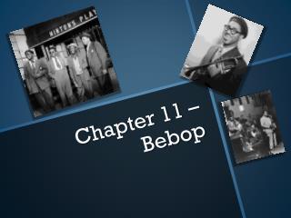 Chapter 11 – Bebop
