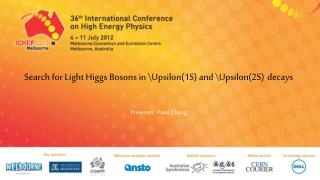 Search for Light Higgs Bosons in \Upsilon(1S) and \Upsilon(2S) decays Presenter : Paoti  Chang