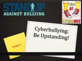 Cyberbullying : Be Upstanding!