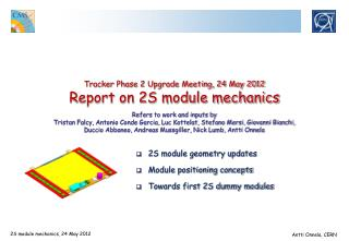 2S module geometry updates Module positioning concepts Towards first 2S dummy modules