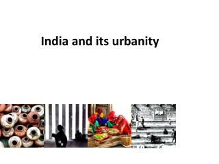 I ndia  and its urbanity