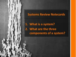Systems Review  Notecards What is a system?  What are the three components of a system?