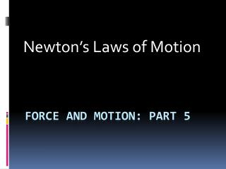 Force and Motion: Part 5