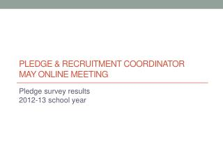 Pledge & recruitment coordinator May online  meeting