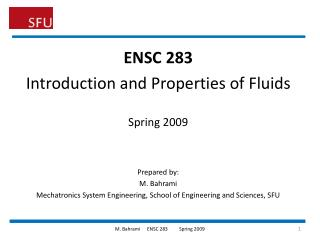ENSC 283 Introduction and Properties of Fluids Spring 2009 Prepared by: M. Bahrami