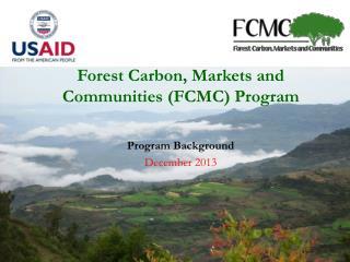 Forest Carbon, Markets and Communities (FCMC) Program