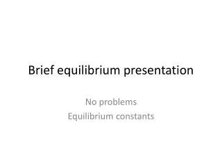 Brief equilibrium presentation