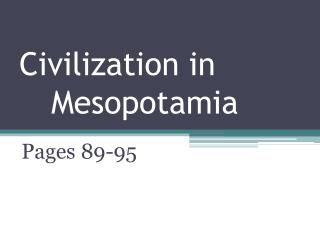 Civilization in 			  	Mesopotamia