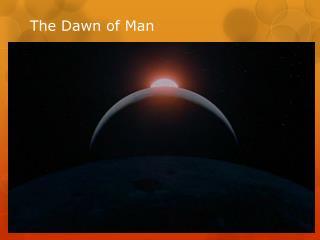 The Dawn of Man