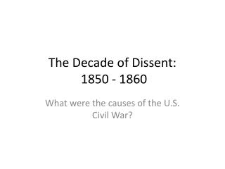 The Decade of Dissent:  1850 - 1860