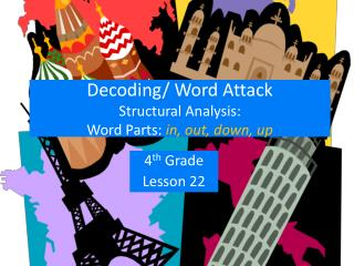 Decoding/ Word Attack  Structural Analysis:  Word Parts:  in, out, down, up