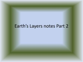 Earth's Layers notes Part 2