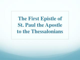 The First Epistle of  St. Paul the Apostle  to the Thessalonians