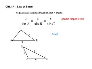 Ch6.1A – Law of  Sines - helps us solve oblique triangles. (No  rt  angles) (can be flipped over)