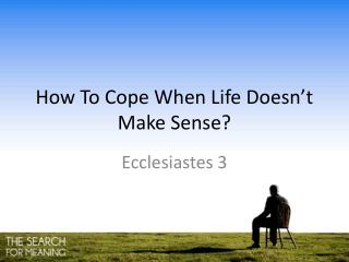 How To Cope When Life Doesn't Make Sense?