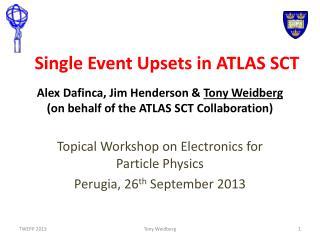 Alex Dafinca, Jim Henderson &  Tony  Weidberg  ( on  behalf of the ATLAS SCT Collaboration)