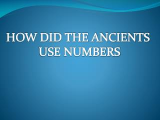 HOW DID THE ANCIENTS  USE NUMBERS