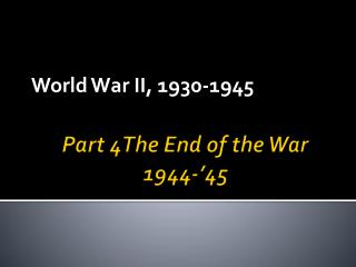 Part 4The  End of the War 1944-'45