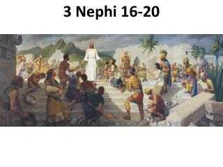 3 Nephi 16-20