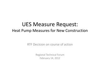 UES Measure Request: Heat Pump Measures for New Construction