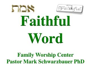 Faithful Word Family Worship  Center Pastor Mark Schwarzbauer PhD