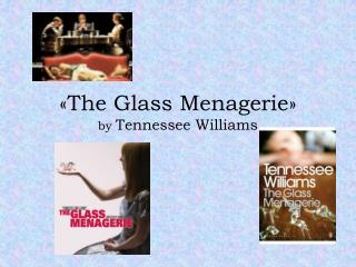 «The Glass  Menagerie »  by  Tennessee Williams