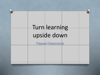 Turn learning  upside down