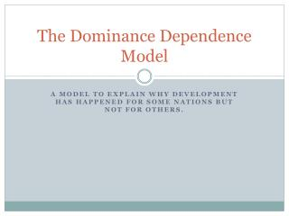 The Dominance Dependence Model
