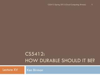 CS5412:  How Durable Should it Be?