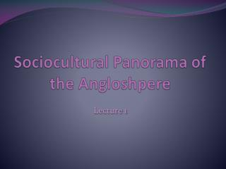 Sociocultural  Panorama of the  Angloshpere