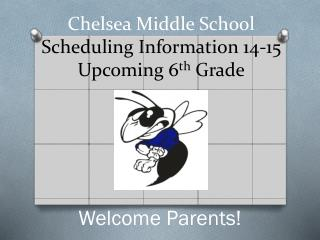 Chelsea Middle School Scheduling Information 14-15 Upcoming 6 th  Grade