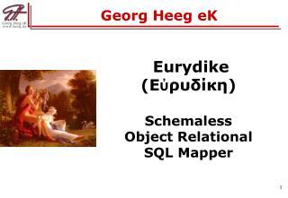 Eurydike ( Εὐρυδίκη ) Schemaless Object Relational  SQL Mapper