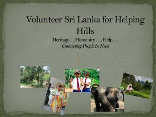 Volunteer Sri Lanka for Helping Hills Heritage….Humanity …. Help…. Connecting People In Need