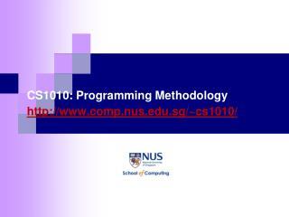 CS1010: Programming Methodology comp.nus.sg/~cs1010/