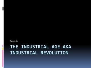 The industrial age Aka industrial revolution