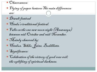 Observances: Flying of paper lantern The main differences are: Diwali festival