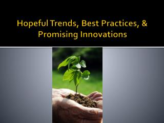 Hopeful Trends, Best Practices, & Promising Innovations